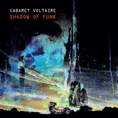 Cabaret Voltaire - Shadow Of Funk EP