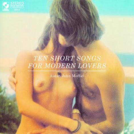 Aidan Moffat - Ten Short Songs For Modern Lovers