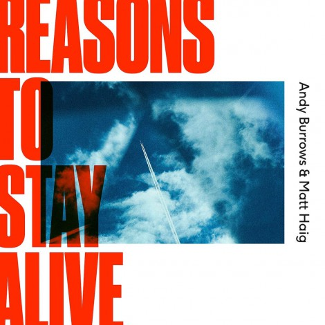 Andy Burrows & Matt Haig - Reasons To Stay Alive