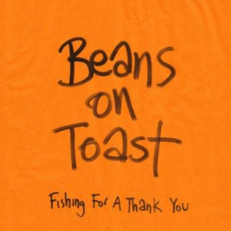 Beans On Toast - Fishing For A Thank You