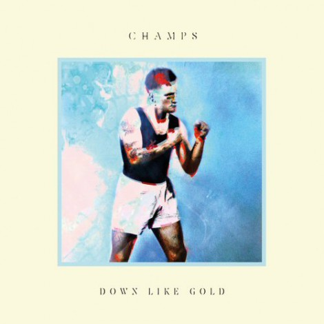 CHAMPS - Down Like Gold