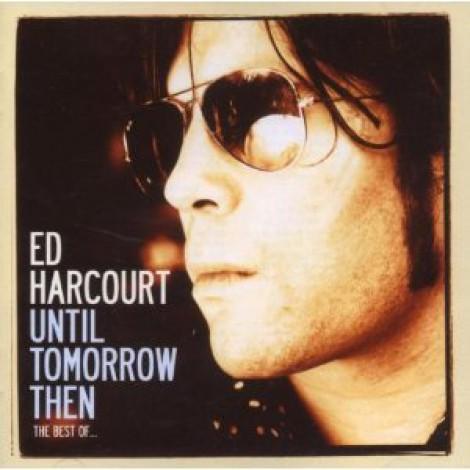 Ed Harcourt - Until Tomorrow Then