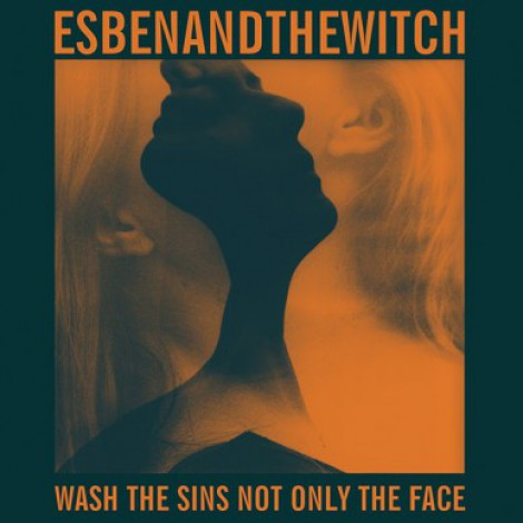 Esben And The Witch - Wash The Sins Not Only The Face