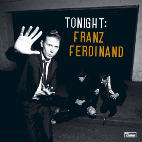 Franz Ferdinand - Tonight : Franz Ferdinand