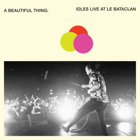 IDLES - A Beautiful Thing : IDLES Live At Le Bataclan