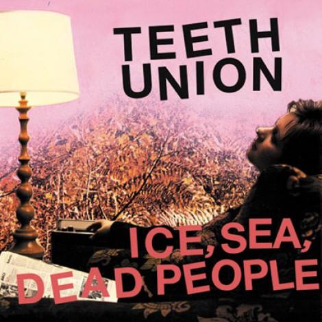 Ice, Sea, Dead People - Teeth Union