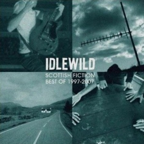 Idlewild - Scottish Fiction : Best of 1997 - 2007