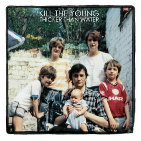 Kill The Young - Thicker Than Water