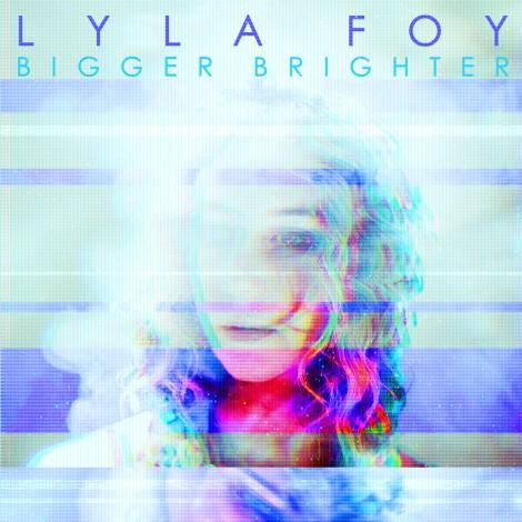 Lyla Foy - Bigger Brighter