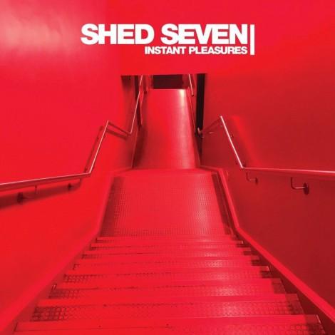 Shed Seven - Instant Pleasures