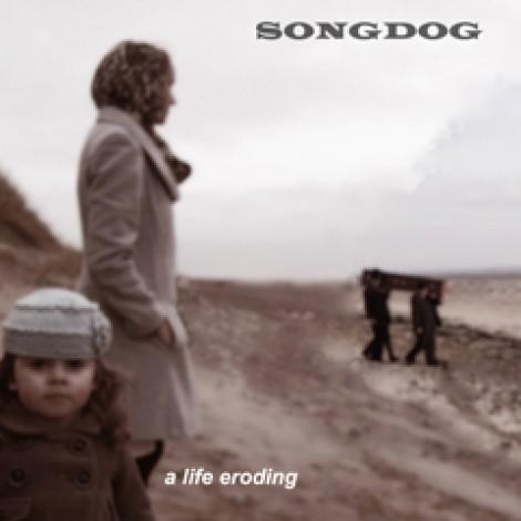 Songdog - A Life Eroding