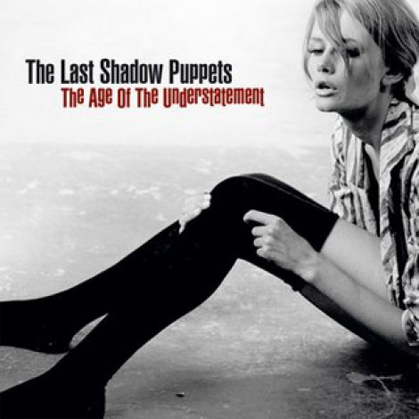 The Last Shadow Puppets - The Age Of The Understatement