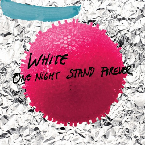 WHITE - One Night Stand Forever