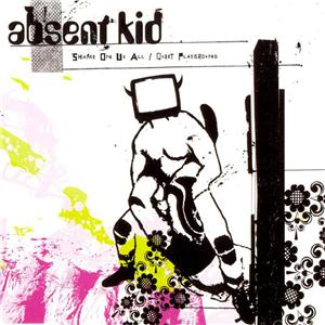 Absent Kid - Shame On Us All/Quiet Playground