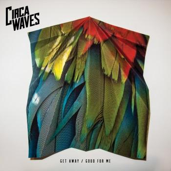 Circa Waves - Get Away/Good For Me