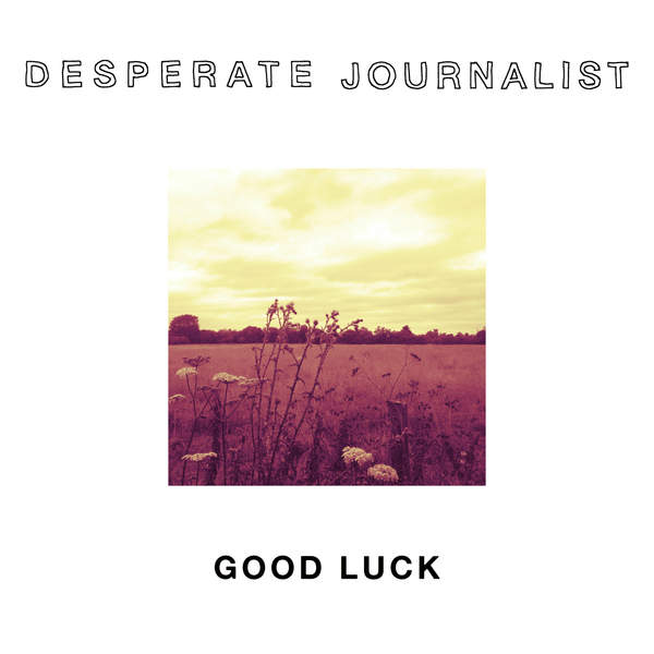 Desperate Journalist - Good Luck EP