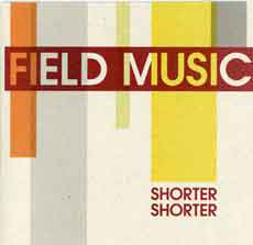 Field Music - Shorter Shorter