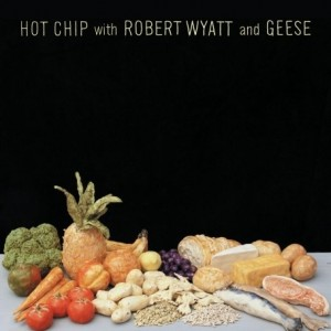 Hot Chip - Hot Chip With Robert Wyatt And Geese