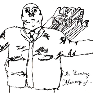 Let's Wrestle - In Loving Memory Of