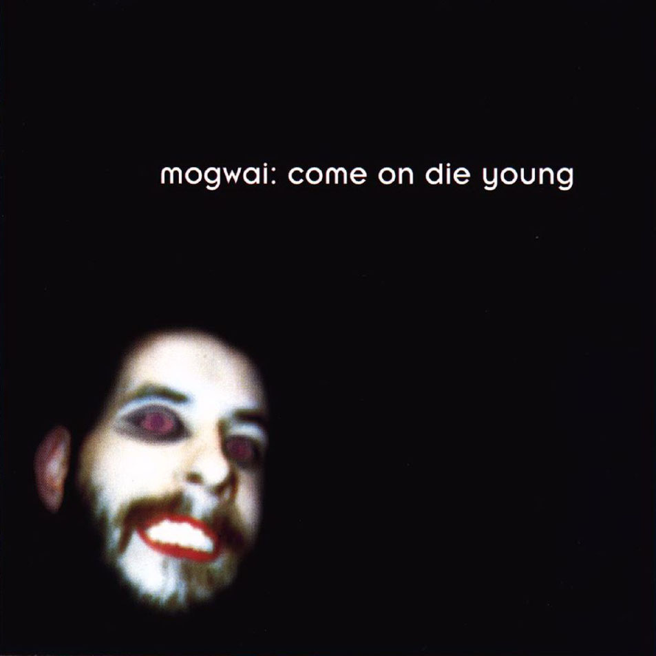 Mogwai - Come On Die Young