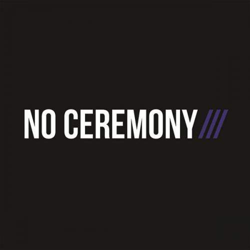 NO CEREMONY///