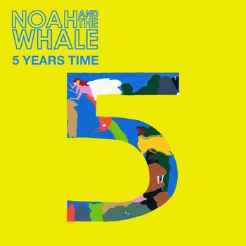 Noah And The Whale - 5 Years Time