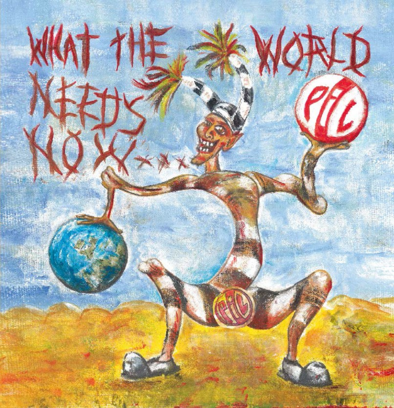 L UNLEASHED PiL_-_What_The_World_Needs_Now