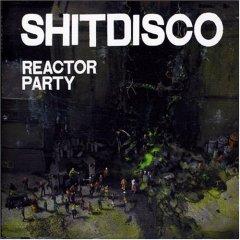 Shitdisco - Reactor Party