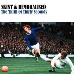 Skint & Demoralised - The Thrill Of Thirty Seconds