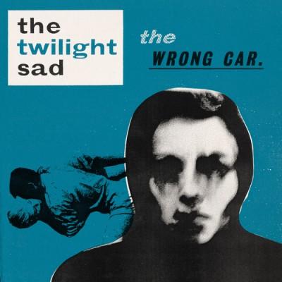 The Twilight Sad - The Wrong Car