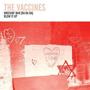 The Vaccines - Wreckin' Bar (Ra Ra Ra)/Blow It Up