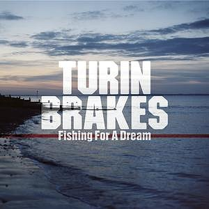 Turin Brakes - Fishing For A Dream