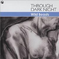 Wild Beasts - Through Dark Night