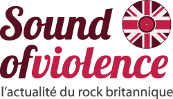 Sound Of Violence - L'actualité du rock britan